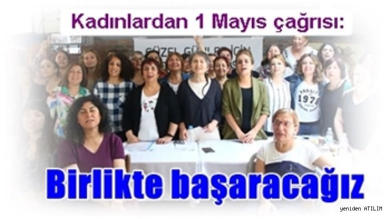 Kadınlardan 1 Mayıs çağrısı:   Birlikte başaracağız