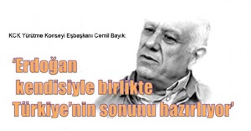 KCK Yürütme Konseyi Eşbaşkanı Cemil Bayık: 'Erdoğan kendisiyle birlikte Türkiye'nin sonunu hazırlıyor'