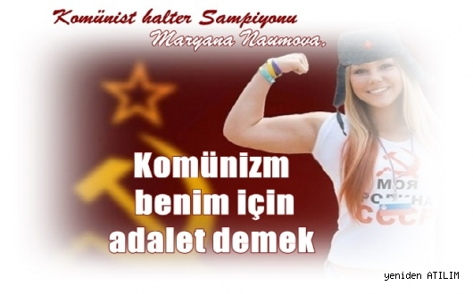 Komünist halter şampiyonu Maryana Naumova,  Komünizm benim için adalet demek