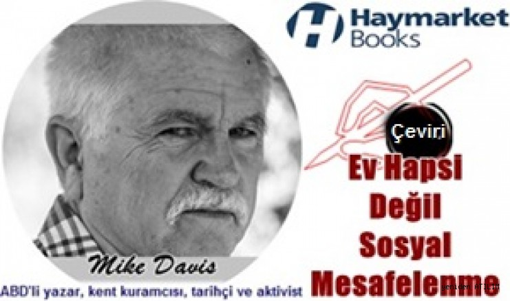 Koronavirüsü üzerine BD'li yazar, kent kuramcısı, tarihçi ve aktivist Mark Davis  yazdı