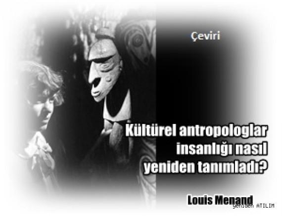 Kültürel antropologlar insanlığı nasıl yeniden tanımladı? / Louis Menand