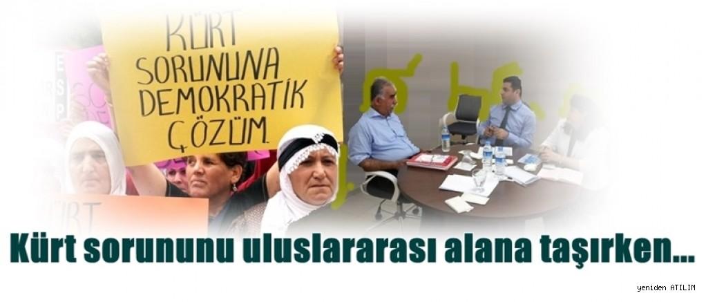Kürt sorununu uluslararası alana taşırken...