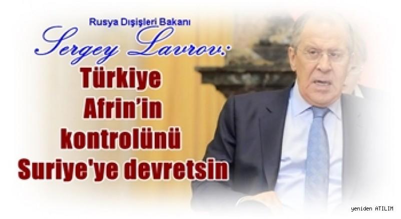 Lavrov: Türkiye Afrin'in kontrolünü Suriye'ye devretsin