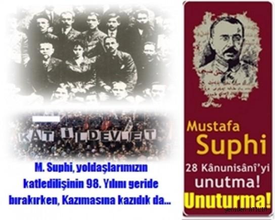 M. Suphi, yoldaşlarımızın katledilişinin 98. Yılını geride bırakırken, Kazımasına kazıdık da…
