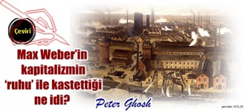 Max Weber'in kapitalizmin 'ruhu' ile kastettiği ne idi?  Peter Ghosh