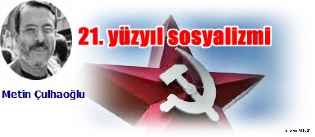 Metin Çulhaoğlu yazdı:21. yüzyıl sosyalizmi