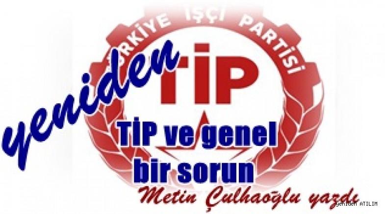 Metin Çulhaoğlu yazdı:Yeniden TİP ve genel bir sorun