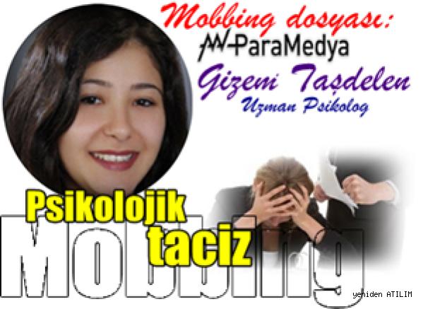Mobbing dosyası:  Mobbing yani psikolojik taciz. Gizem Taşdelen