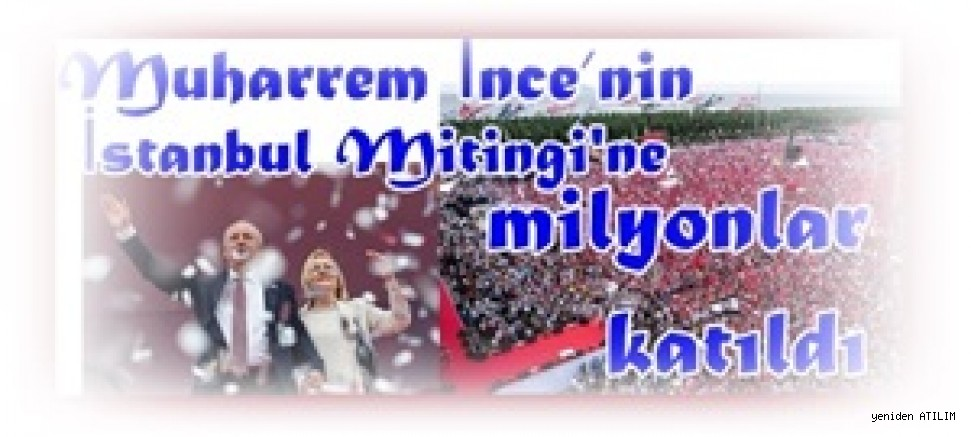 Muharrem İnce'nin İstanbul Mitingi'ne milyonlar katıldı