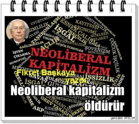 Neoliberal kapitalizm öldürür/ Fikret Başkaya