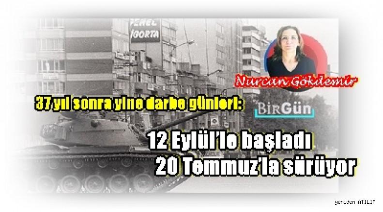 Nurcan Gökdemir yazdı;37 yıl sonra yine darbe günleri:  12 Eylül'le başladı 20 Temmuz'la sürüyor