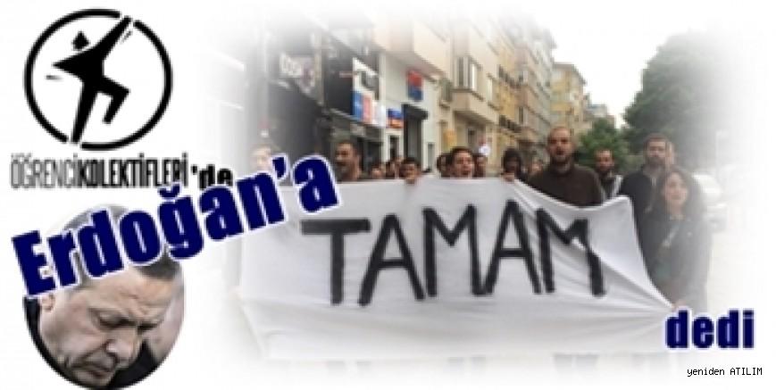 Öğrenci Kolektifleri de Erdoğan'a T A M A M dedi