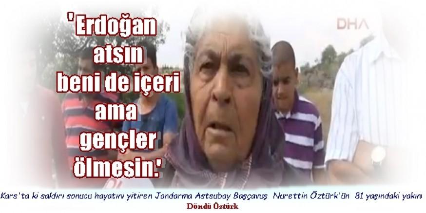"""Öldürülen Başçavuş  Nurettin Öztürk'ün  yakınlarından:""""81 yaşındayım, atsın beni de içeri ama gençler ölmesin"""""""