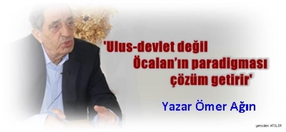 Ömer Ağın yazdı:'Ulus-devlet değil Öcalan'ın paradigması çözüm getirir'