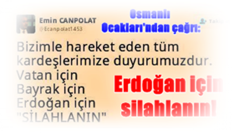Osmanlı Ocakları'ndan çağrı:   Erdoğan için silahlanın!