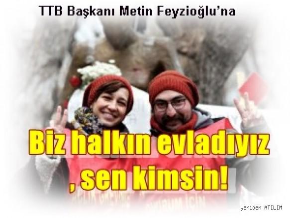 Özakça'dan Feyzioğlu'na:   Biz halkın evladıyız, sen kimsin!