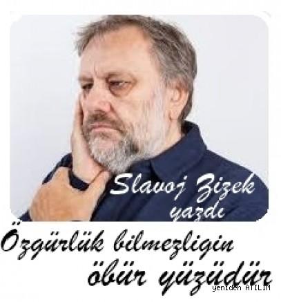 Özgürlük bilmezliğin öbür yüzüdür/ Slavoj Žižek