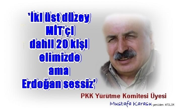 PKK'li Karasu:  İki üst düzey MİT'çi dahil 20 kişi elimizde ama Erdoğan sessiz