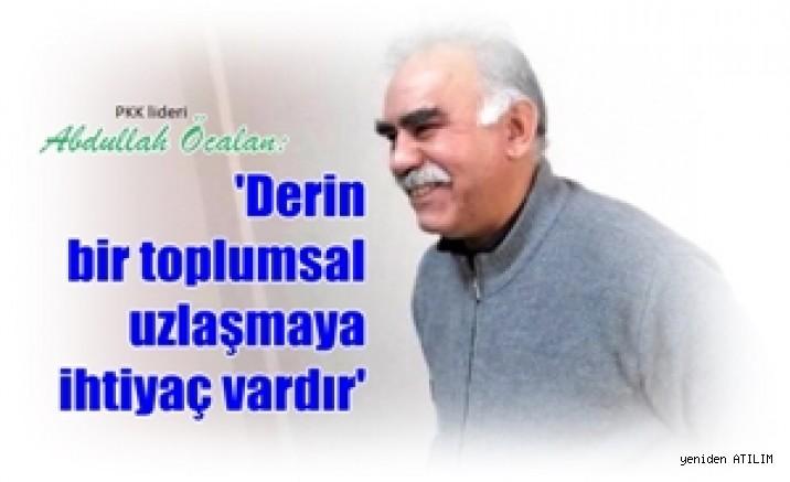 PKK lideri Abdullah Öcalan: Derin bir toplumsal uzlaşmaya ihtiyaç vardır