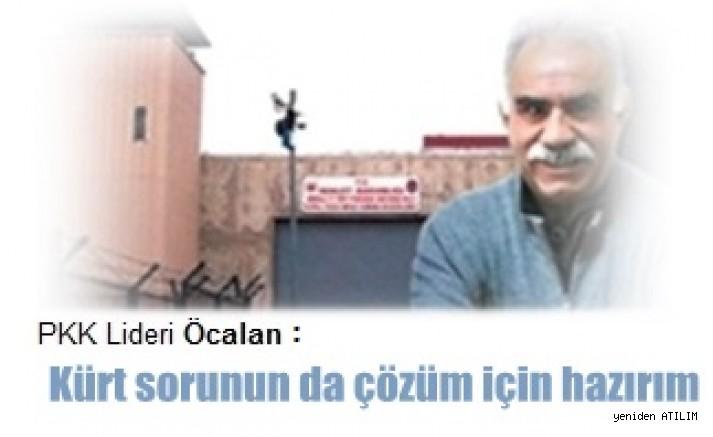 PKK Lideri Abdullah Öcalan:   Kürt sorunun da çözüm için hazırım