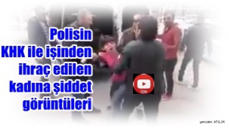 Polisin KHK ile işinden ihraç edilen kadına şiddet görüntüleri
