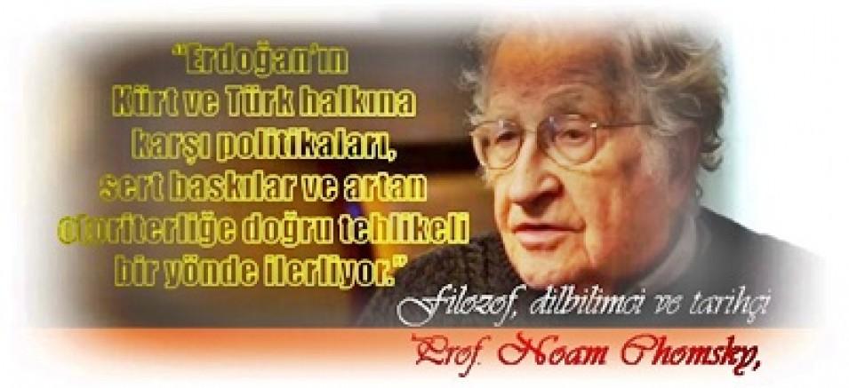 Prof. Noam Chomsky, 'Erdoğan'ın Kürt ve Türk halkına karşı politikaları otoriterliğe doğru tehlikeli bir yolda ...'