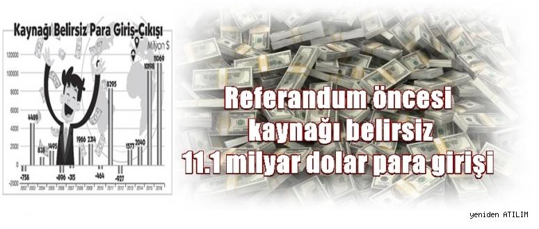 Referandum öncesi kaynağı belirsiz 11.1 milyar dolar para girdi