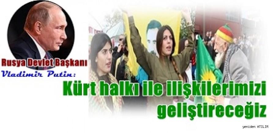 Rusya Devlet Başkanı Vladimir Putin: Kürt halkı ile ilişkilerimizi geliştireceğiz
