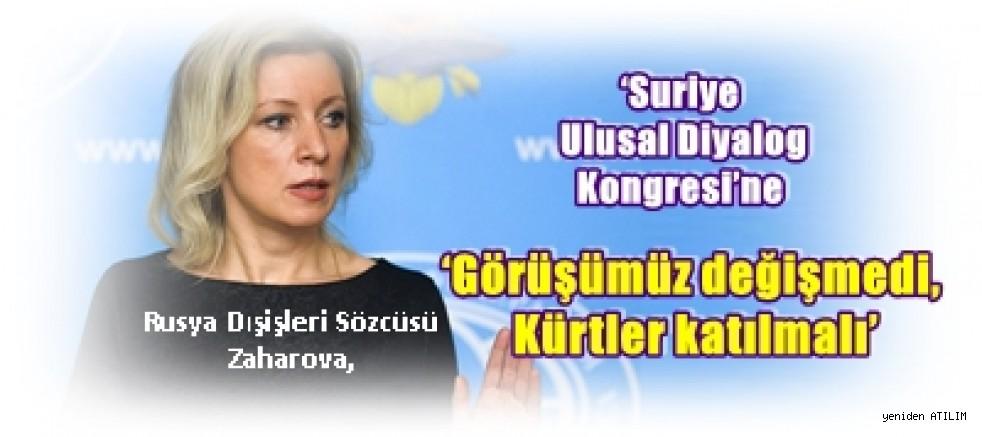 Rusya Dışişleri Sözcüsü Zaharova, 'Görüşümüz değişmedi, Kürtler katılmalı'