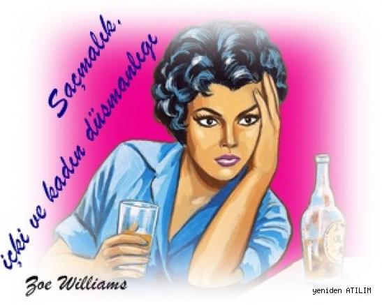Saçmalık, içki ve kadın düşmanlığı