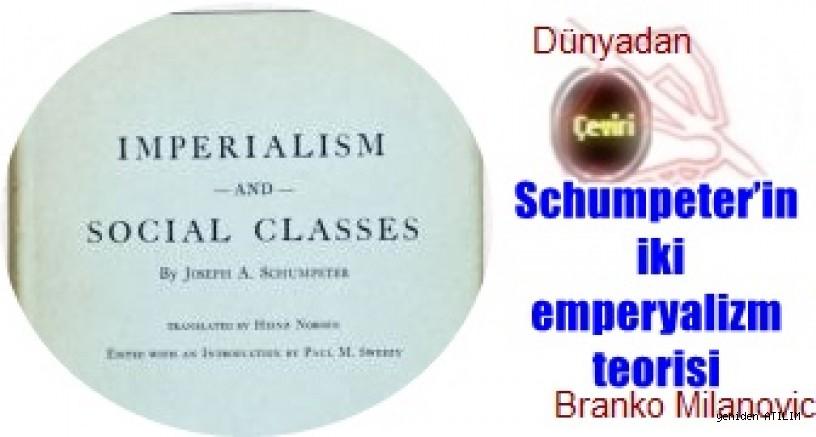 Schumpeter'in iki emperyalizm teorisi /  Branko Milanovic
