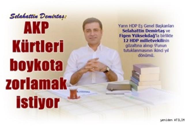 Selahattin Demirtaş:   AKP Kürtleri boykota zorlamak istiyor