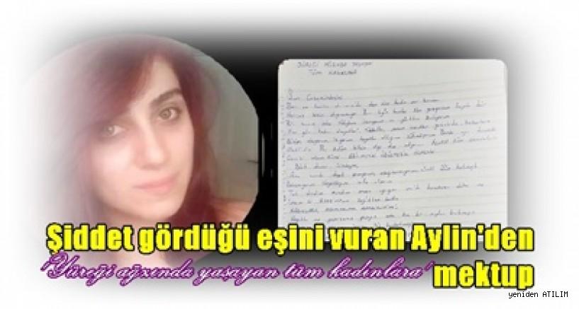 Şiddet gördüğü eşini vuran Aylin'den 'Yüreği ağzında yaşayan tüm kadınlara' mektup
