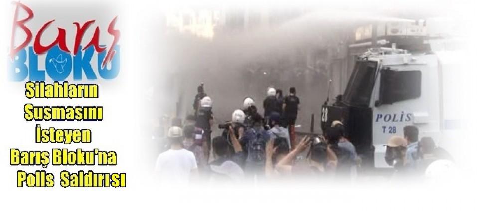 Silahların Susmasını İsteyen Barış Bloku'na Polis  Saldırısı