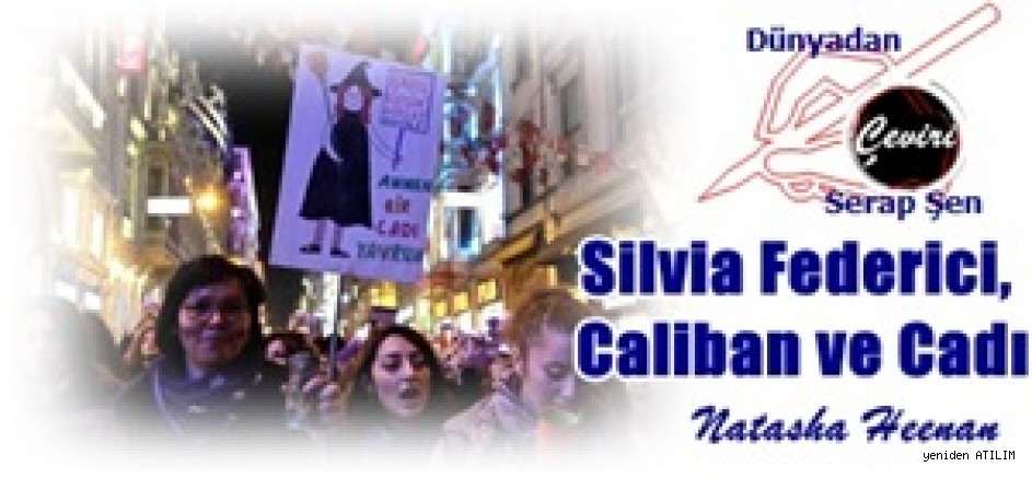 Silvia Federici, Caliban ve Cadı - Natasha Heenan