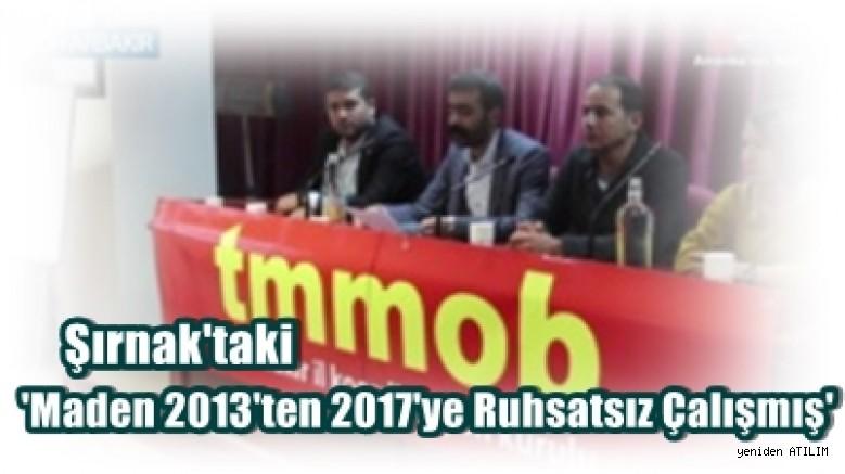 Şırnak'taki 'Maden 2013'ten 2017'ye Ruhsatsız Çalışmış'