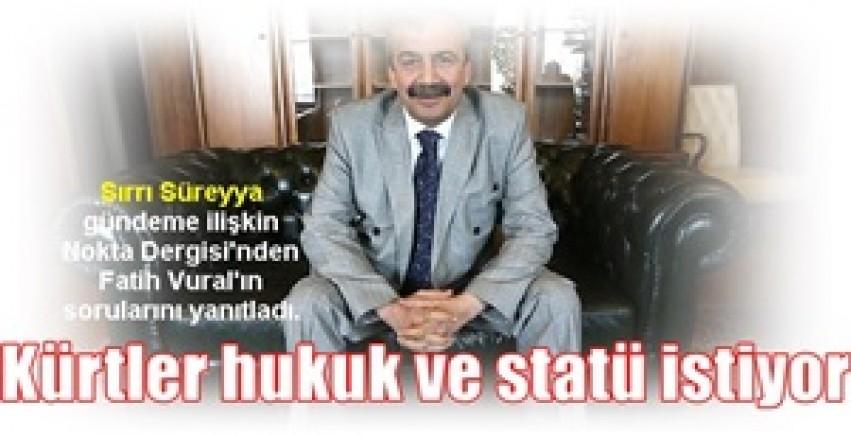 Sırrı Süreyya:  Kürtler hukuk ve statü istiyor