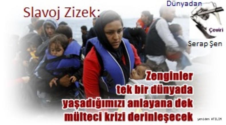 Slavoj Žižek: Zenginler tek bir dünyada yaşadığımızı anlayana dek mülteci krizi derinleşecek