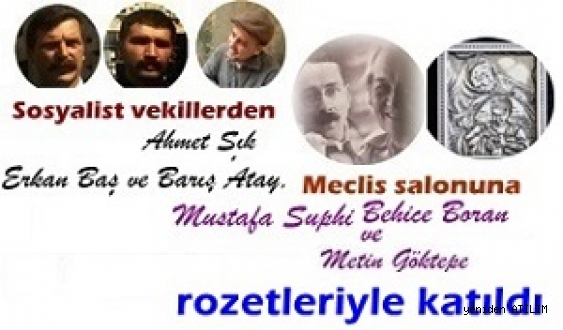 Sosyalist vekiller Meclis salonuna Mustafa Suphi ve Behice Boran ve Metin Göktepe  rozetleriyle katıldı