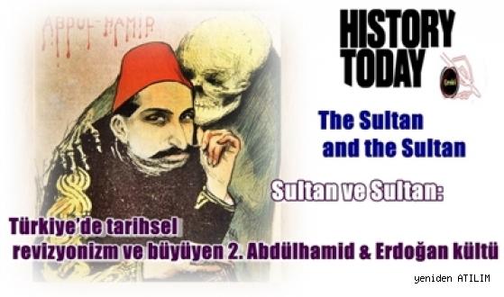 Sultan ve Sultan:         Türkiye'de tarihsel revizyonizm ve büyüyen 2. Abdülhamid & Erdoğan kültü