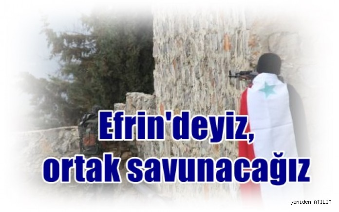 Suriye devletine bağlı Ulusal Savunma Güçleri(NDF) Komutanı cephede konuştu:  Efrin'deyiz, ortak savunacağız