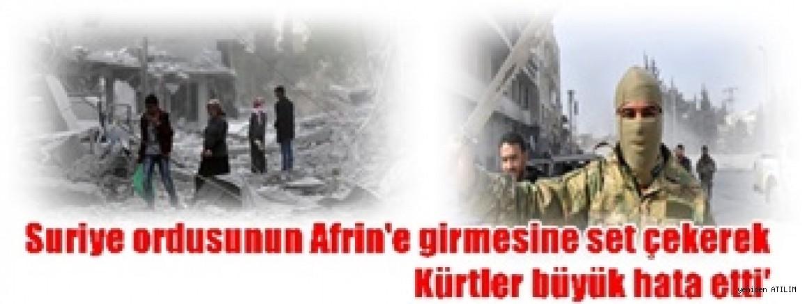 Suriye ordusunun Afrin'e girmesine set çekerek Kürtler büyük hata etti'