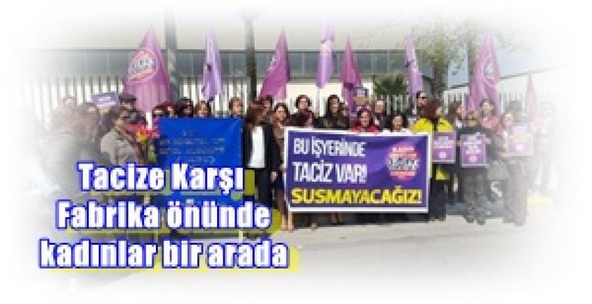 Tacize Karşı Fabrika önünde kadınlar bir arada