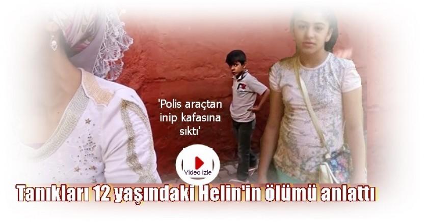 Tanıklar,  12 yaşındaki Helin Hasret Şen'in, kimin vurduğunu, ölümünü anlattı