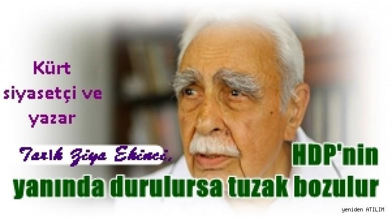 Tarık Ziya Ekinci:  HDP'nin yanında durulursa tuzak bozulur