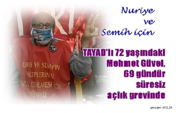 TAYAD'lı 72 yaşındaki Mehmet Güvel, 69 gündür süresiz açlık grevinde  M. Güvel:ONLAR AÇSA  BEN DE AÇIM!