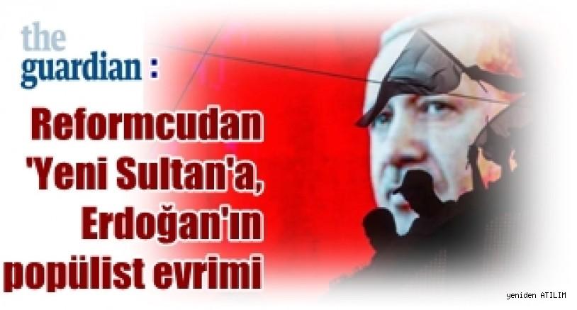 The Guardian: Reformcudan 'Yeni Sultan'a, Erdoğan'ın popülist evrimi