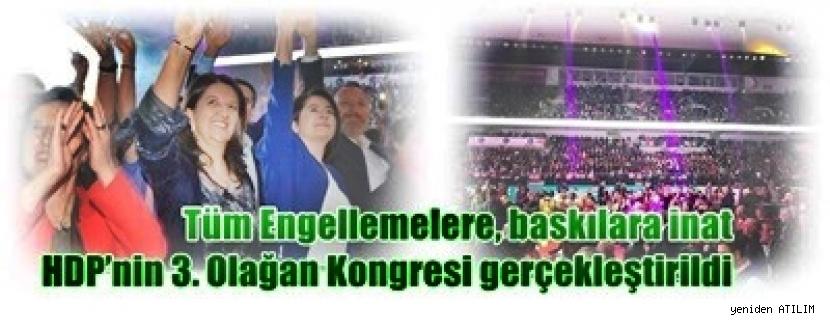 Tüm Engellemelere, baskılara inat HDP'nin 3. Olağan Kongresi gerçekleştirildi