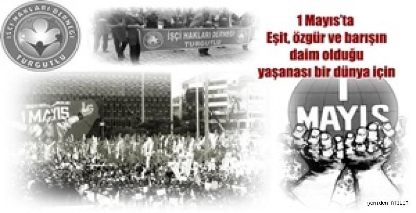 Turgutlu İşçi Hakları Derneği,1 Mayıs'ta: Eşit, özgür ve barışın daim olduğu yaşanası bir dünya için