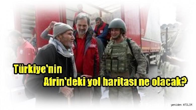 Türkiye'nin Afrin'deki yol haritası ne olacak?